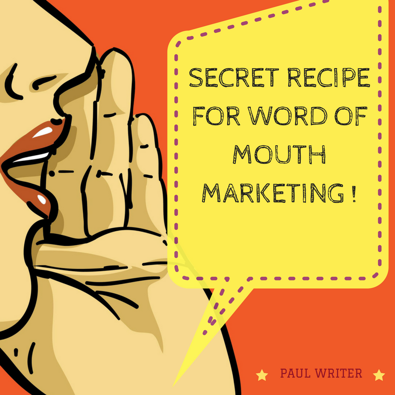 Secret Recipe For Word Of Mouth Marketing!