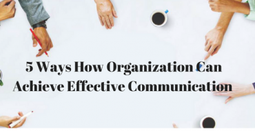 5 Ways How Organization Can Achieve Effective Communication