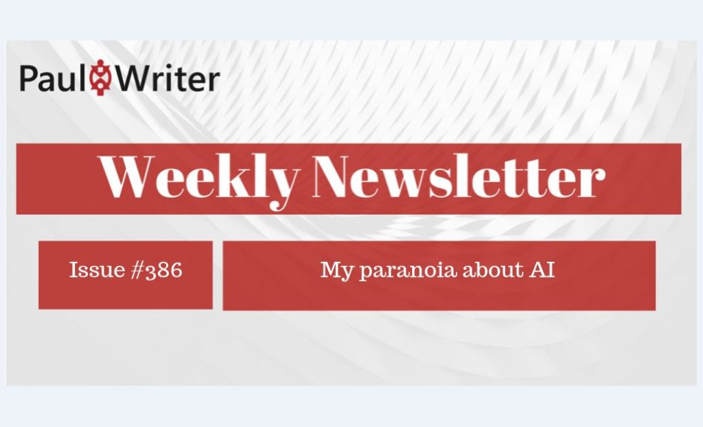 Weekly Newsletter: My paranoia about AI