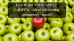 How to get YOUR APPLE CHOSEN - Art of influencing consumers'_ _wants__ (1)