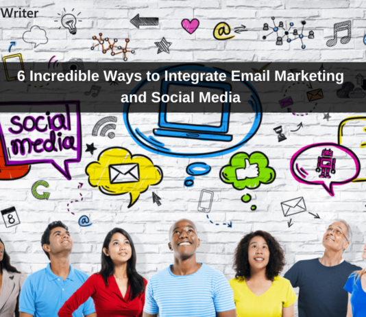 6 Incredible Ways to Integrate Email Marketing and Social Media