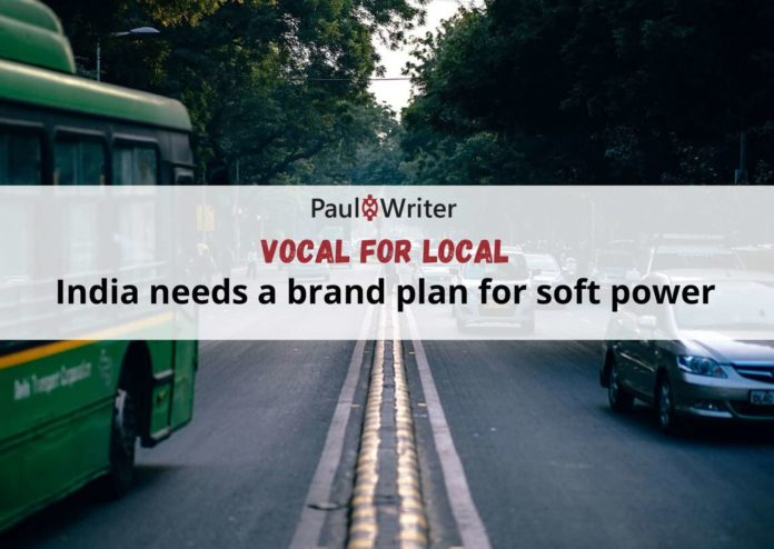 Vocal for Local India needs a brand plan for soft power