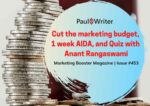 Cut the marketing budget, 1 week AIDA, and Quiz with Anant Rangaswami