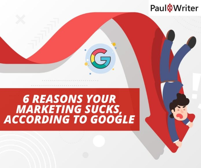 6 reasons your marketing sucks, according to Google
