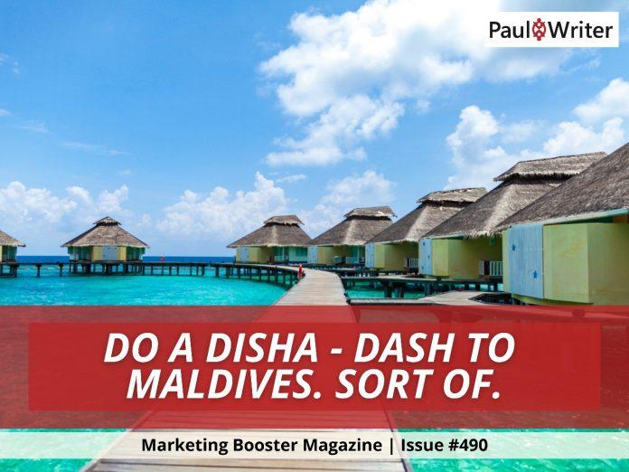 Do a Disha - Dash to Maldives. Sort of.