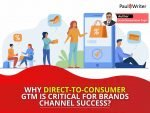 Why Direct-To-Consumer GTM is critical for brands channel success