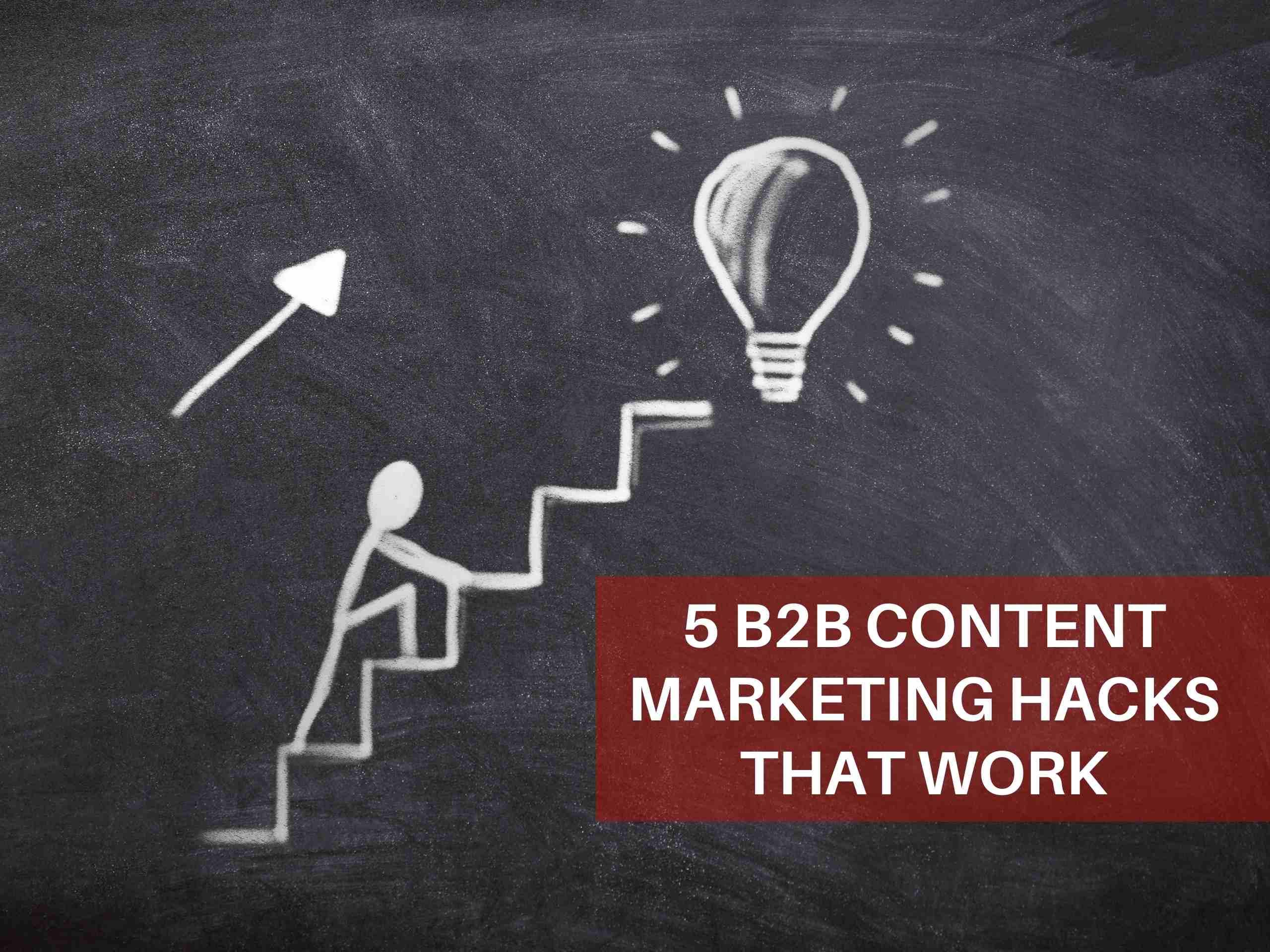 5 B2B Content Marketing Hacks That Work