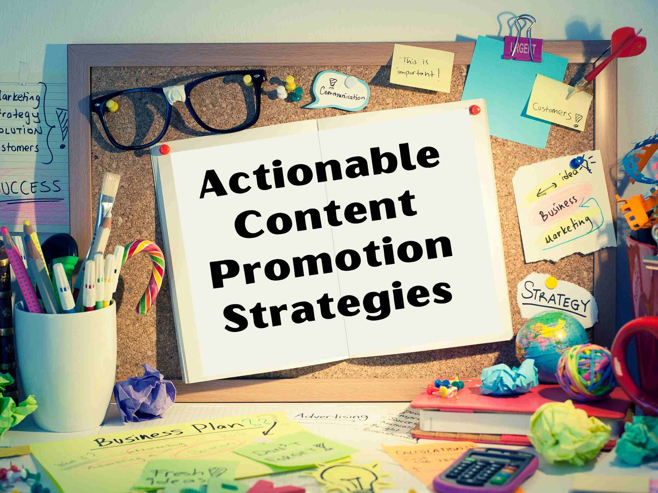 Actionable Content Promotion Strategies